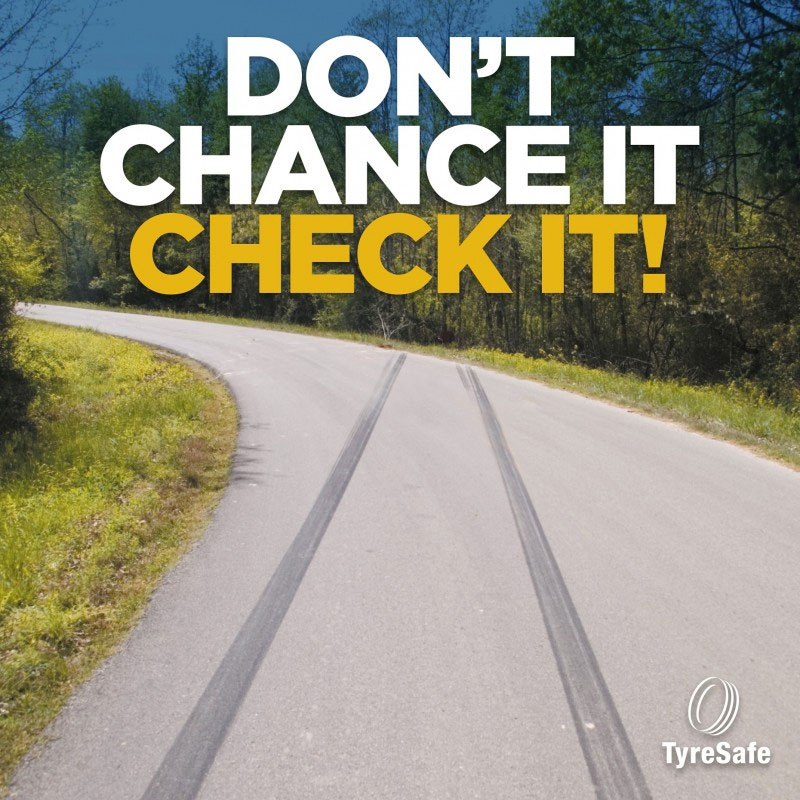 TyreSafe's 2016 campaign carried the strapline, 'Don't chance it – check it'