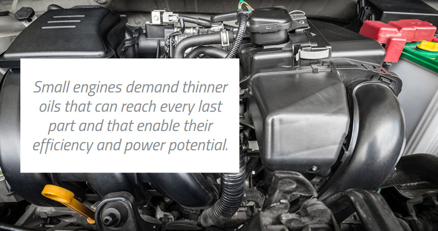 Small engines demand thinner oils that can reach every last part and that enable their efficiency and power potential.